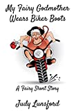 My Fairy Godmother Wears Biker Boots (Fairy Short Stories, Band 7)
