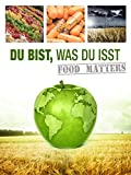 Du bist, was du isst: Food Matters