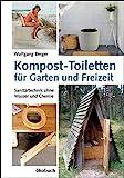 Kompost-Toiletten für Garten und Freizeit: Sanitärtechnik ohne Wasser und Chemie: Sanitrtechnik ohne Wasser und Chemie
